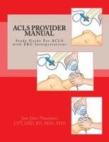 ACLS Provider Manual  Study Guide For ACLS with EKG Interpretations Authored by Jane John-Nwankwo RN,MSN