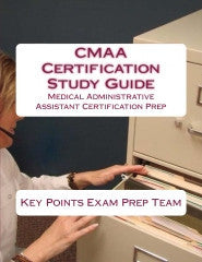 CMAA Certification Study Guide  Medical Administrative Assistant Certification Prep Authored by Key Points Exam Prep Team