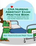 CNA Nursing Assistant Exam Practice Book  1000 Review Questions for The Nurse Assistant Exam Authored by Key Points Exam Prep Team