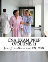 CNA Exam Prep (Volume 2)  Nurse Assistant Practice Test Questions Authored by Jane John-Nwankwo RN,MSN  Edition: 2nd