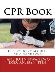 CPR Book  CPR Student Manual And Handbook Authored by Jane John-Nwankwo RN,MSN