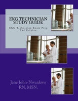 EKG Technician Study Guide  EKG Technician Exam Prep Authored by Jane John-Nwankwo RN,MSN.  Edition: 2nd Edition