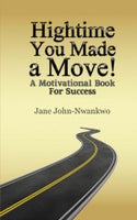 Hightime You Made a Move!  A motivational book for success Authored by Jane John-Nwankwo