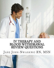 IV Therapy and Blood Withdrawal Review Questions  Intravenous Therapy & Blood Withdrawal Authored by Jane John-Nwankwo RN, MSN
