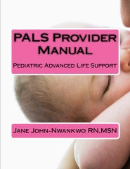 PALS Provider Manual  Pediatric Advanced Life Support Authored by Jane John-nwankwo RN,MSN