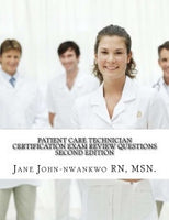 Patient Care Technician Certification Exam Review Questions  PCT Exam Prep Authored by Jane John-nwankwo RN,MSN  Edition: 2nd