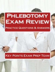 Phlebotomy Exam Review  Practice Questions & Answers Authored by Key Points Exam Prep Team