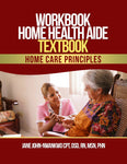Workbook Home Health Aide Textbook  Home Care Principles Authored by Jane John-Nwankwo RN,MSN