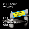Full Body Waxing Welcome Offer