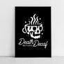 DEATH BEFORE DECAF - A2 POSTER