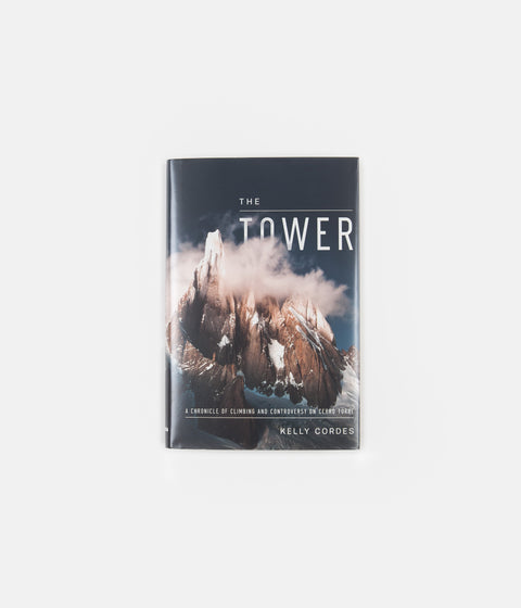 The Tower: A Chronicle of Climbing and Controversy on Cerro Torre (Hardcover) - Kelly Cordes