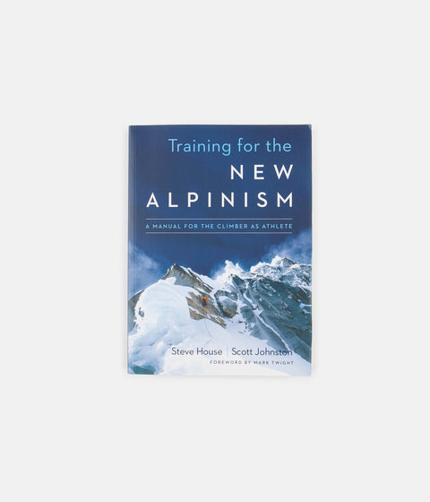 Training for the New Alpinism: The Climber Athlete's Manual - Steve House & Scott Johnston