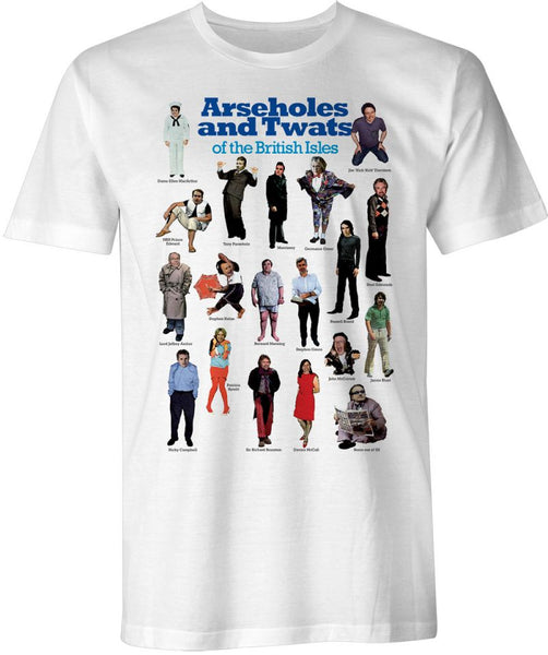 Arseholes and Twats T Shirt