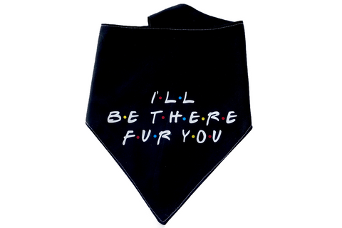 """I'll be there FUR you"" Friends Dog Bandana"