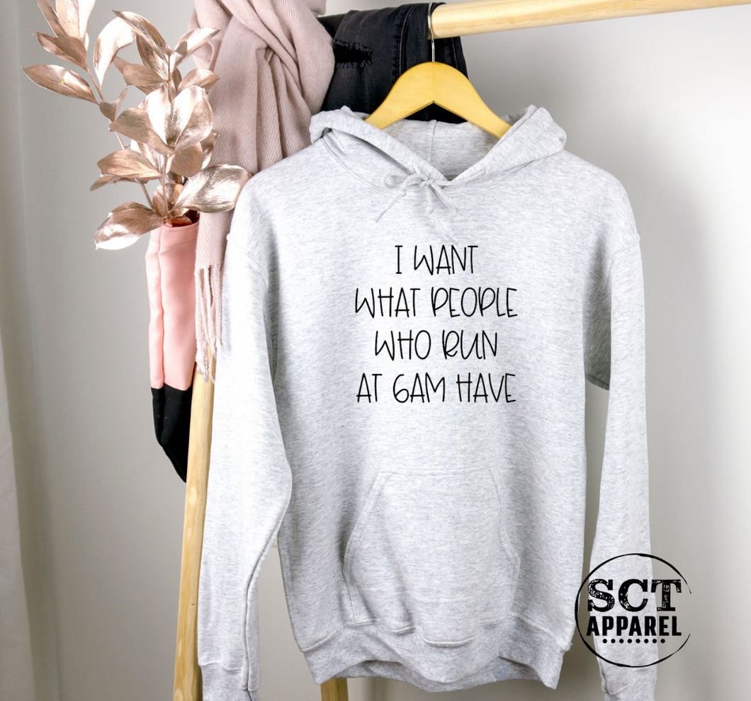 I Want What People Who Run At 6am Have - Unisex hoodie