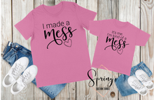 Load image into Gallery viewer, I made a mess/It's me I'm kind of a mess - Mommy and Me t-shirt set