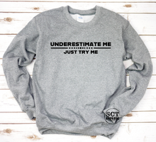 Load image into Gallery viewer, Underestimate Me Just Try Me- Unisex Crewneck Sweater