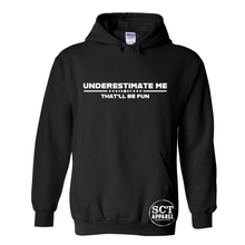 Load image into Gallery viewer, Underestimate me that'll be fun - Unisex hoodie