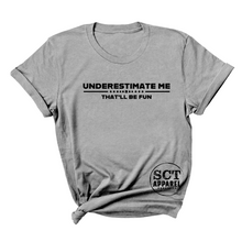 Load image into Gallery viewer, Underestimate me that'll be fun - Ladies tee