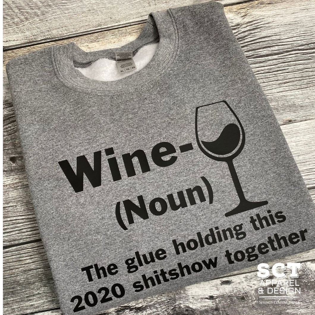 Wine - Noun - The glue holding this shit show together 2020 - Unisex Crewneck sweater