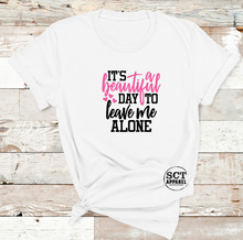Load image into Gallery viewer, It's a beautiful day to leave me alone - Ladies Tee