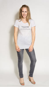 Tee - Feed Me and Tell Me I'm Pretty