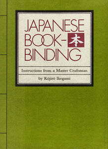 Japanese Bookbinding: Instructions from a Master Craftsman - Ikegami, Kojiro