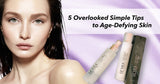5 Overlooked Yet Simple Tips To Getting That Age-Defying Skin