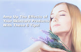 Amp Up The Effects Of Your Skincare Products With These 6 Tips!