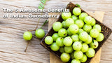 The 5 Awesome Benefits From The Indian Gooseberry