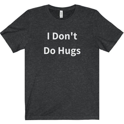 I Don't Do Hugs Tee