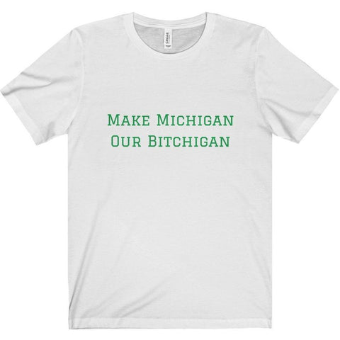 Make Michigan Our Bitchigan Tee