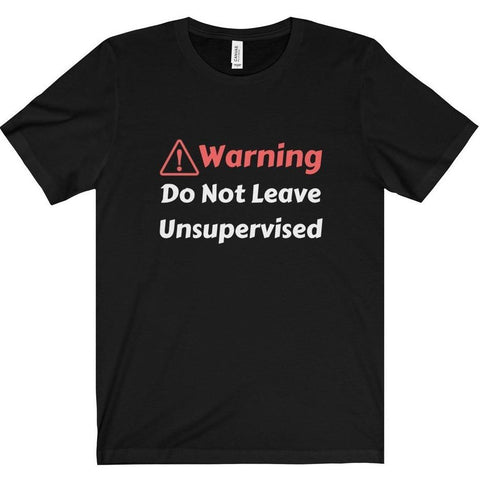 Warning Do Not Leave Unsupervised Tee