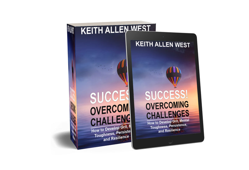 Book-SUCCESS! Overcoming Challenges: How to Develop Grit, Mental Toughness, Persistence, and Resilience