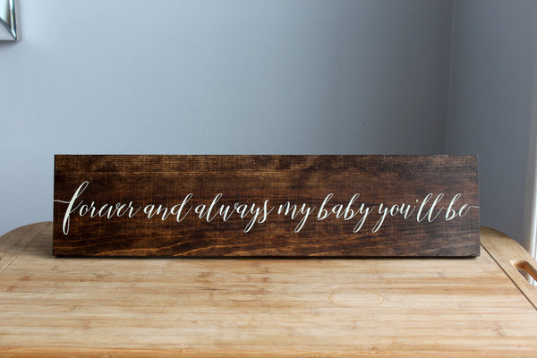 Forever and Always My Baby You'll Be Newborn Baby Nursery Decor, Calligraphy Sign, Baby Shower Gift
