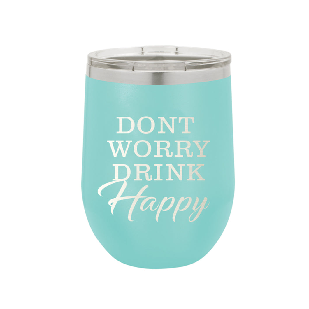 Don't Worry Drink Happy Wine Tumbler