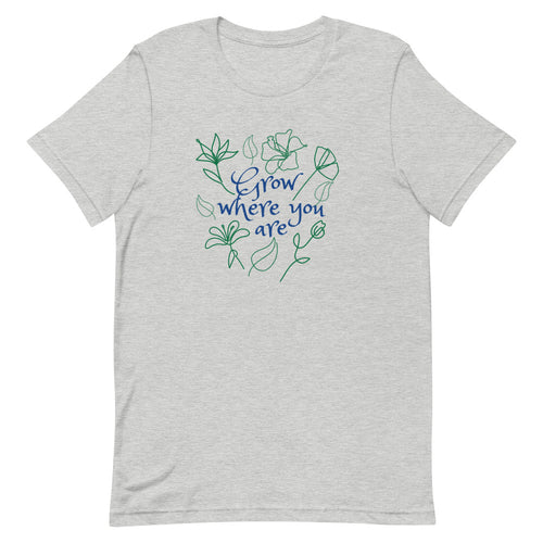 Grow Where You Are Unisex T-Shirt