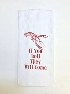 If You Boil They Will Come Dish Towel
