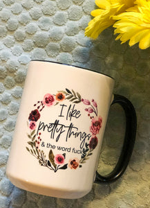 """I Like Pretty Things, & the Word F***"" Coffee Mug"