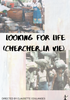LOOKING FOR LIFE (CHERCHER LA VIE)