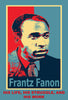 FRANTZ FANON: HIS LIFE, HIS STRUGGLE, AND HIS WORK