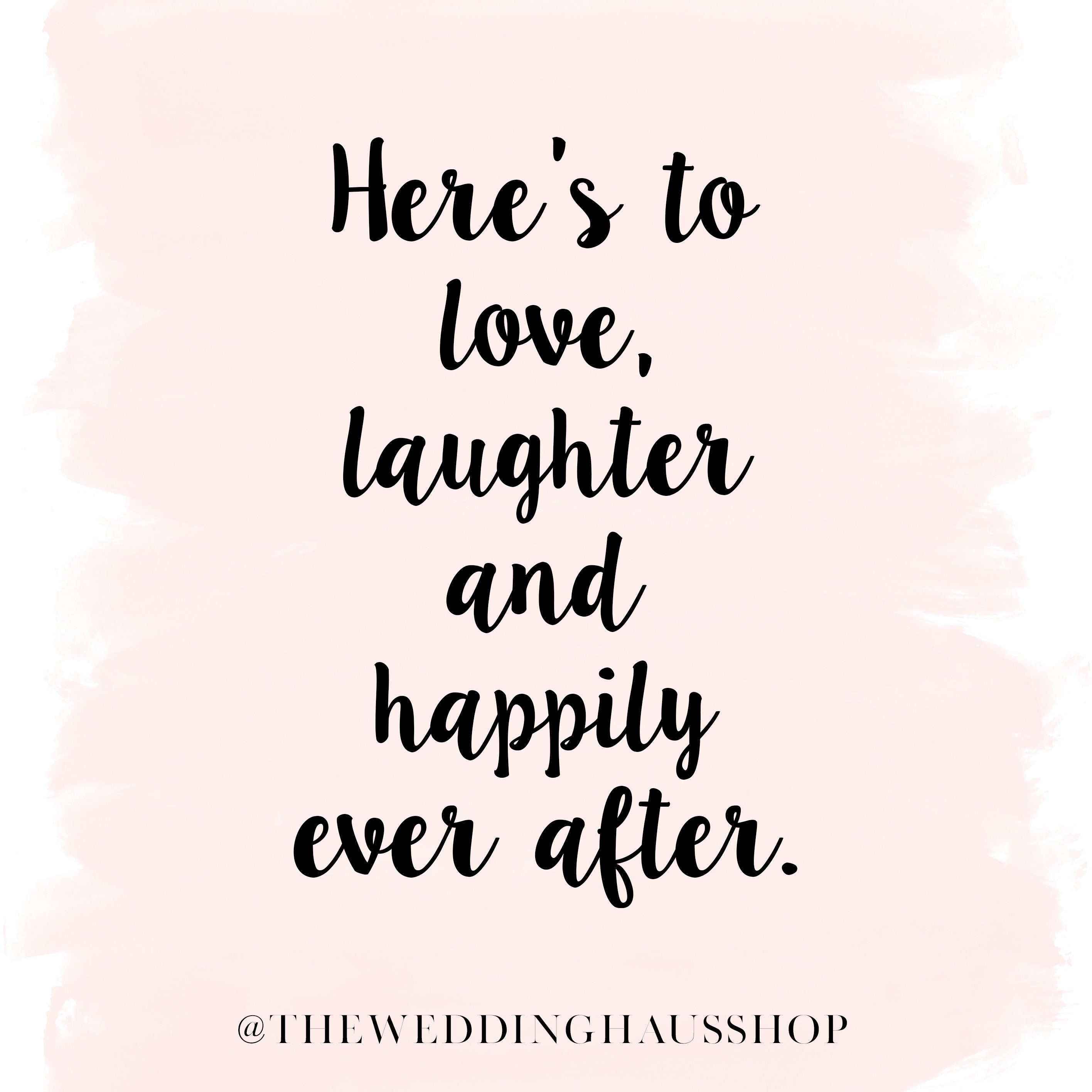 Here's to love, laughter and happily ever after from The Wedding Haus Premier Wedding Shop