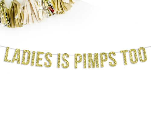 Ladies is Pimps Too Party Banner-The Wedding Haus