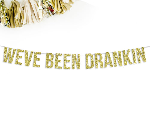 Weve Been Drankin Party Banner-The Wedding Haus