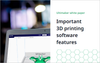 White Paper: Important 3D printing software features