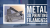 Metal 3D Printing Filament Part 1: Overview