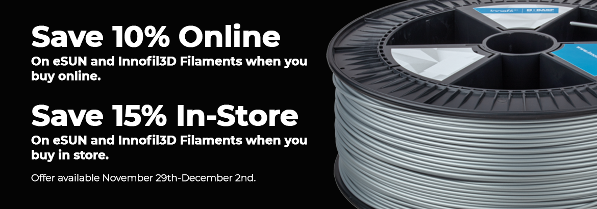 Save 10% on all eSun & BASF | Innofil3D filaments when you buy online. Save 15% when you buy in-store!  This deal will automatically be applied at checkout. Offer ends December 2nd, 2019