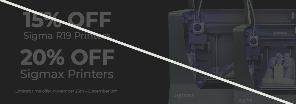 15% Off BCN3D Sigma R19 Printers. 20% off BCN3D Sigmax Printers. Offer ends December 8th.
