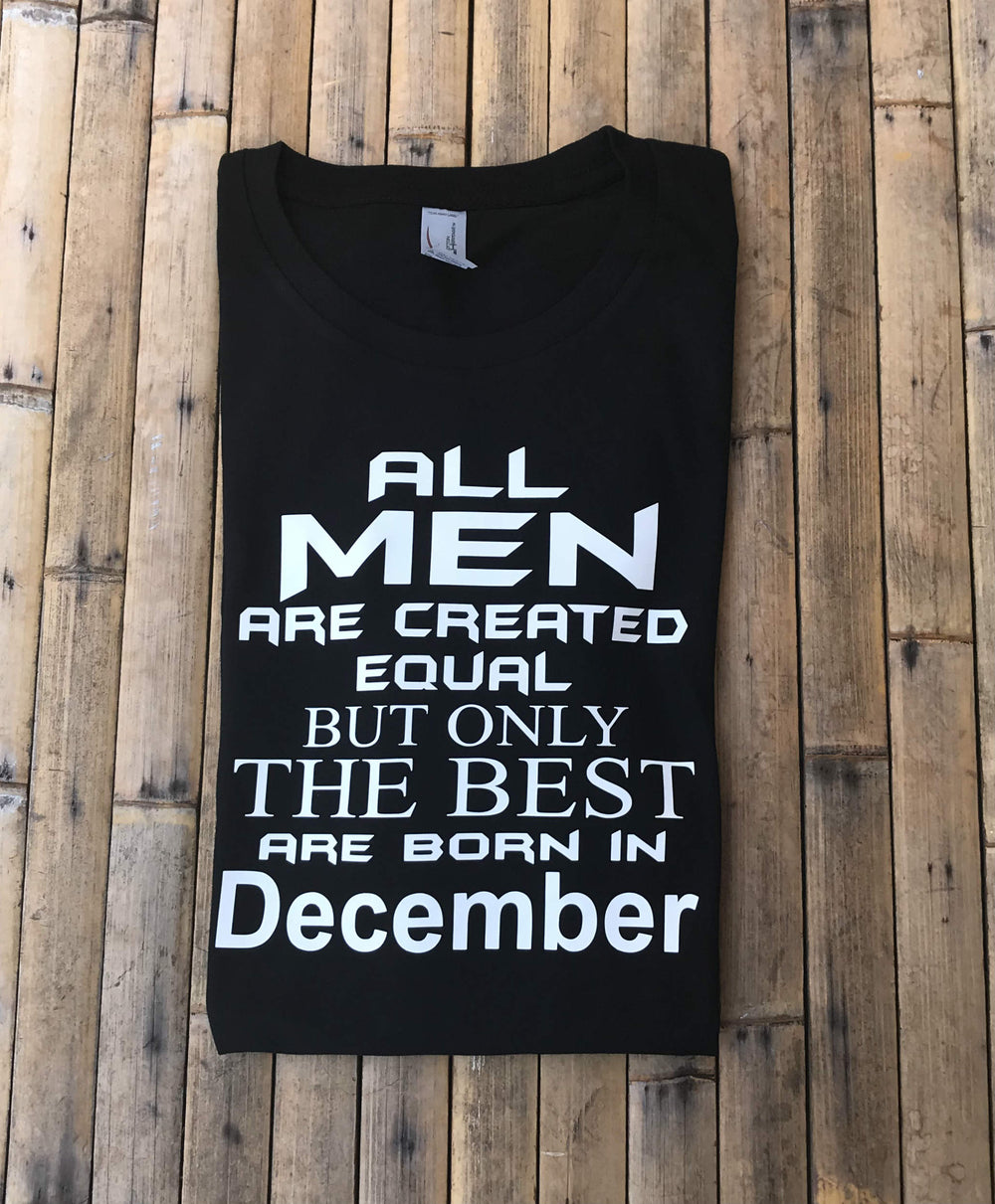 Birthday T Shirts All Men Are Created Equal But The Best Born In December