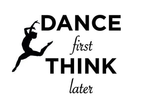 Dance First Think Later Wall Decal - Canvas Art Rocks - 2